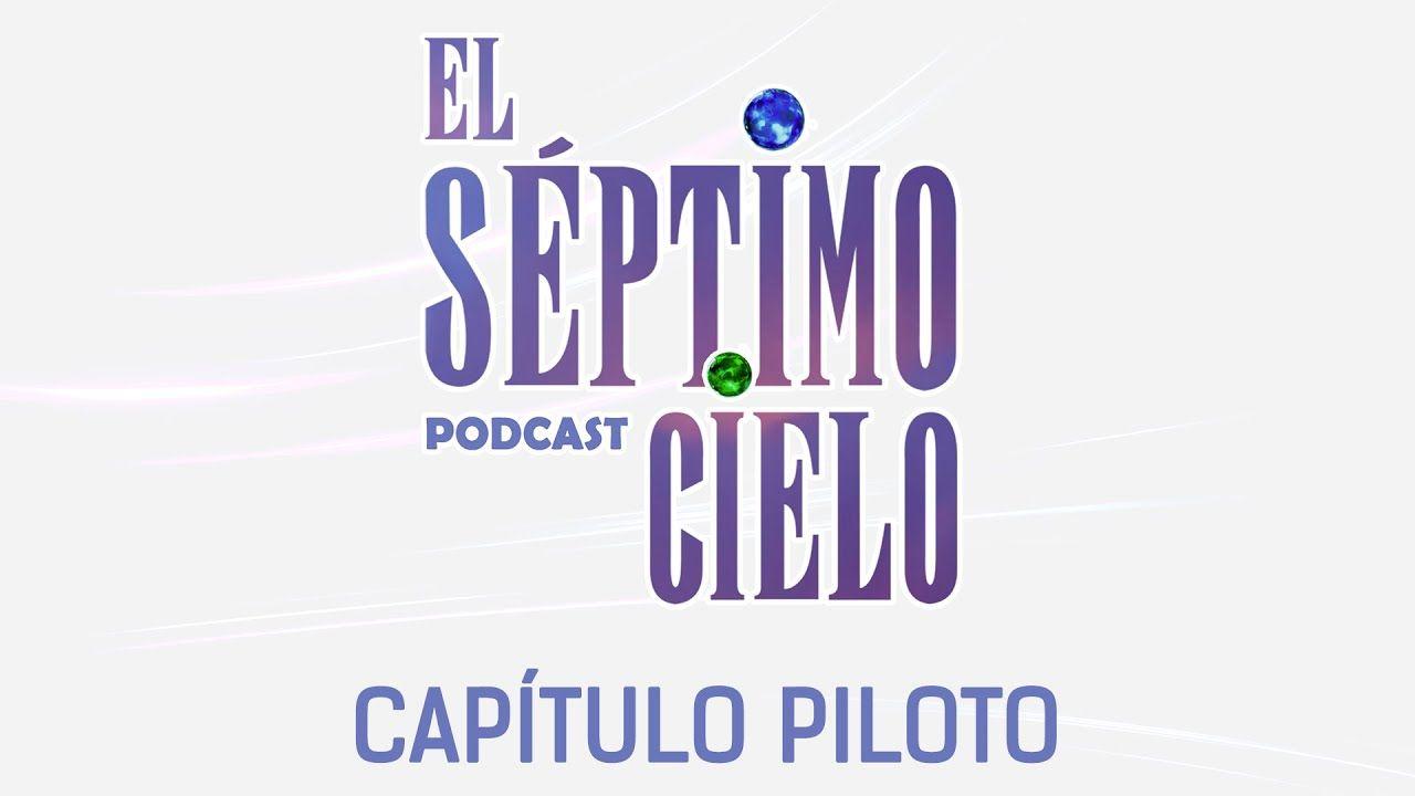 El Séptimo Cielo Podcast capitulo piloto